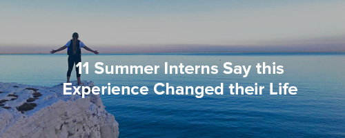 Summer Interns say this experience changed their life